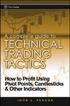 Person J. — A Complete Guide to Technical Trading Tactics: How to Profit Using Pivot Points, Candlesticks