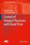 Visioli A., Zhong Q. — Control of Integral Processes with Dead Time (Advances in Industrial Control)