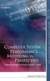 Gelenbe E. — Computer System Performance Modeling in Perspective: A Tribute to the Work of Professor Kenneth C. Sevcik (Advances in Computer Science and Engineering: Texts)