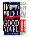 Frey J. — How to Write a Damn Good Novel, II: Advanced Techniques For Dramatic Storytelling