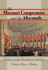 Forbes R. — The Missouri Compromise and Its Aftermath: Slavery and the Meaning of America