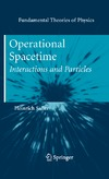 Saller H. — Operational Spacetime: Interactions and Particles (Fundamental Theories of Physics)