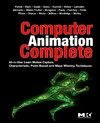 Rick Parent — Computer animation complete [electronic resource] : all-in-one : learn motion capture, characteristic, point-based, and Maya winning techniques