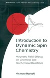Hayashi H. — Introduction to Dynamic Spin Chemistry.. Magnetic Field Effects On Chemical and Biochemical Reactions