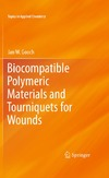 Jan W. Gooch — Biocompatible Polymeric Materials and Tourniquets for Wounds (Topics in Applied Chemistry)