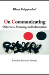 Klaus Krippendorff — On Communicating: Otherness, Meaning, and Information