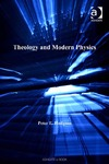 Peter E. Hodgson — Theology And Modern Physics (Ashgate Science and Religion Series)