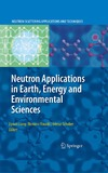 Liyuan Liang, Romano Rinaldi, Helmut Schober — Neutron Applications in Earth, Energy and Environmental Sciences (Neutron Scattering Applications and Techniques)