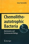 Yamanaka T. — Chemolithoautotrophic Bacteria: Biochemistry and Environmental Biology
