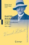 Sauer T., Majer U., Arne Schirrmacher, Heinz-Jurgen Schmidt — David Hilbert's Lectures on the Foundations of Physics 1915-1927: Relativity, Quantum Theory and Epistemology