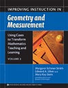 Smith M., Silver E., Stein M. — Improving Instruction in Geometry and Measurement. Volume 3. Using Cases to Transform Mathematics Teaching And Learning: Improving Instruction in Geometry And Measurement