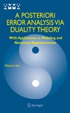 Han W. — A Posteriori Error Analysis Via Duality Theory: With Applications in Modeling and Numerical Approximations (Advances in Mechanics and Mathematics)