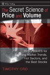 Ord T. — The Secret Science of Price and Volume: Techniques for Spotting Market Trends, Hot Sectors, and the Best Stocks