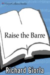 Giorla R., House L. — Raise the Barre: Introducing Cardio Barre--The Revolutionary 8-Week Program for Total Mind Body Transformation