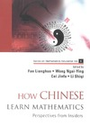 Lianghuo F. — How Chinese Learn Mathematics: Perspectives From Insiders (Mathematics Education, 1)