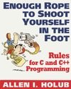 Holub A. — Enough Rope to Shoot Yourself in the Foot: Rules for C and C++ Programming (Unix/C)