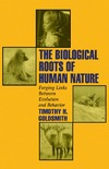 Goldsmith T. — The Biological Roots of Human Nature: Forging Links between Evolution and Behavior