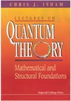 Isham C. — Lectures on quantum theory. Mathematical and structural foundations