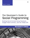 Hawker M. — Developer's Guide to Social Programming: Building Social Context Using Facebook, Google Friend Connect, and the Twitter API, The
