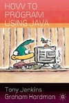 Hardman G., Jenkins T. — How to Program Using Java