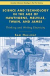 Halliday S. — Science and Technology in the Age of Hawthorne, Melville, Twain, and James: Thinking and Writing Electricity (American Literature Readings in the Twenty-First Century)
