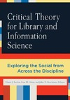 Leckie G., Given L., Buschman J. — Critical Theory for Library and Information Science: Exploring the Social from Across the Disciplines