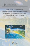 Orchiston W. — The New Astronomy: Opening the Electromagnetic Window and Expanding our View of Planet Earth: A Meeting to Honor Woody Sullivan on his 60th Birthday (Astrophysics and Space Science Library)