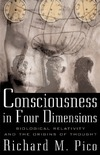 Pico R. — Consciousness In Four Dimensions: Biological Relativity and the Origins of Thought