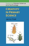 Frost J. — Creativity in Primary Science (Exploring Primary Science and Technology)