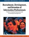 Pankl E., Theiss-White D. — Recruitment, Development, and Retention of Information Professionals: Trends in Human Resources and Knowledge Management