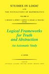 Cantini A. — Logical Frameworks for Truth and Abstraction (Studies in Logic and the Foundations of Mathematics, 135)