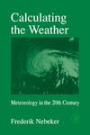 Nebeker F. — Calculating the Weather, Volume 60: Meteorology in the 20th Century (International Geophysics) (International Geophysics)