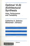 Gebotys C.H., Elmasry M.I. — Optimal VLSI Architectural Synthesis: Area, Performance and Testability