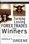 Greene G. — Turning Losing Forex Trades into Winners: Proven Techniques to Reverse Your Losses
