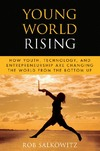 Salkowitz R. — Young World Rising: How Youth Technology and Entrepreneurship are Changing the World from the Bottom Up (Microsoft Executive Leadership Series)
