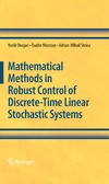 Dragan V., Morozan T., Stoica A. — Mathematical methods in robust control of discrete-time linear stochastic systems