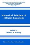 Golberg M. — Numerical Solution of Integral Equations (Mathematical Concepts and Methods in Science and Engineering)
