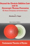 Ungar A. — Beyond the Einstein Addition Law and its Gyroscopic Thomas Precession: The Theory of Gyrogroups and Gyrovector Spaces (Fundamental Theories of Physics)