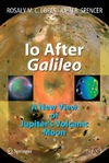 Lopes R., Spencer J. — Io After Galileo: A New View of Jupiter's Volcanic Moon (Springer Praxis Books   Geophysical Sciences)