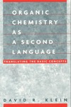 Klein D. — Organic Chemistry as a Second Language: Translating the Basic Concepts
