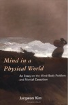 Kim J. — Mind in a Physical World: An Essay on the Mind-Body Problem and Mental Causation (Representation and Mind)