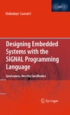 Gamatie A. — Designing Embedded Systems with the SIGNAL Programming Language: Synchronous, Reactive Specification