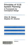 Dewey A., Director S. — Principles of VLSI System Planning:: A Framework for Conceptual Design