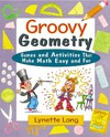 Long L. — Groovy Geometry: Games and Activities That Make Math Easy and Fun