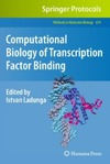 Ladunga I. — Computational Biology of Transcription Factor Binding (Methods in Molecular Biology, Vol. 674)