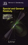 Glendenning N. — Special and General Relativity: With Applications to White Dwarfs, Neutron Stars and Black Holes (Astronomy and Astrophysics Library)
