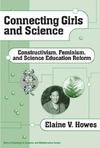 Howes E. — Connecting Girls and Science: Constructivism, Feminism, and Science Education Reform (Ways of Knowing in Science and Math, 18)