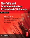 Hill G. — The Cable and Telecommunications Professionals' Reference, Third Edition: PSTN, IP and Cellular Networks, and Mathematical Techniques