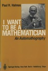 Halmos P. — I Want to be a Mathematician: An Automathography