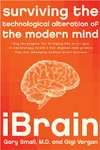 Small G., Vorgan G . — iBrain: Surviving the Technological Alteration of the Modern Mind